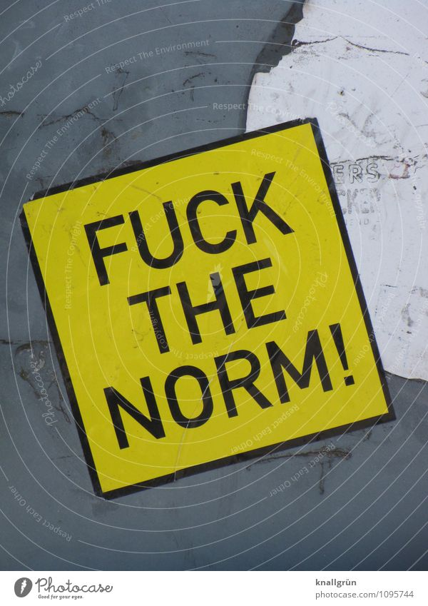 FUCK THE NORM! Characters Signs and labeling Signage Warning sign Communicate Dirty Sharp-edged Yellow Gray White Emotions Moody Willpower Resolve Expectation