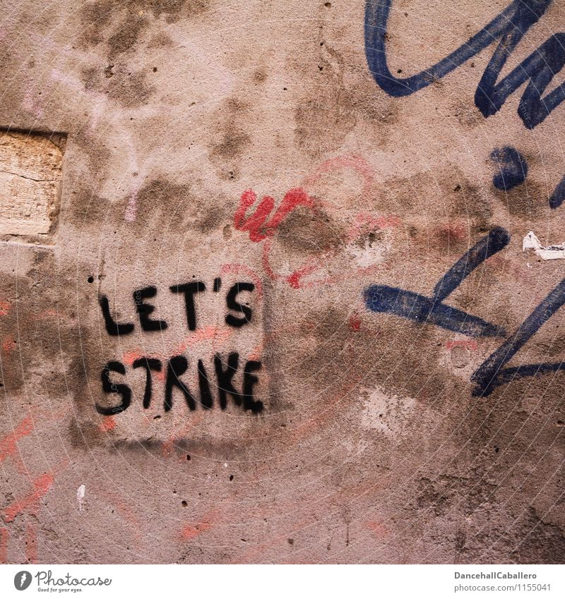 Graffiti on wall let's go on strike Strike Democracy Argument Protest Demonstration Work and employment Labor union tariff Politics and state Profession Revolt