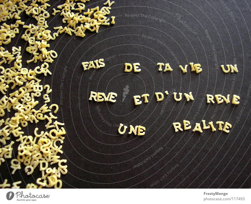Live your dreams Really Dream Letters (alphabet) Noodles France Proverb Moral Life