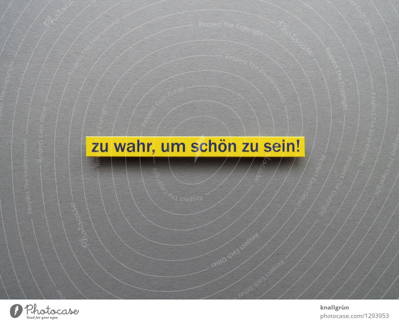 too true to be beautiful! Characters Signs and labeling Communicate Sharp-edged Yellow Gray Emotions Moody Self-confident Truth Honest Discover Colour photo
