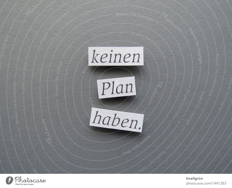 have no plan. Characters Signs and labeling Communicate Sharp-edged Gray Black White Emotions Moody Serene Curiosity Concern Fear Fear of the future Distress