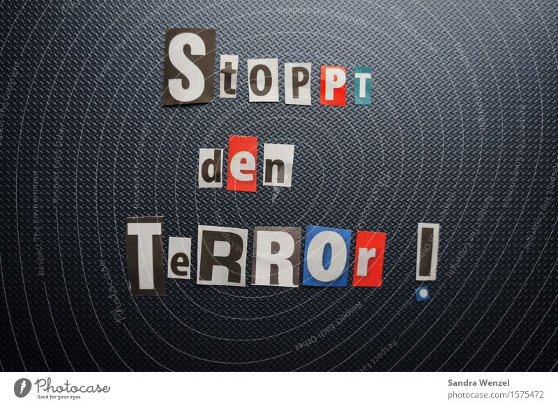 Stop the terror!!!!! Sign Characters Signs and labeling Concern Grief Death Fear Horror Fear of death Fear of the future Dangerous Embitterment Force Hatred