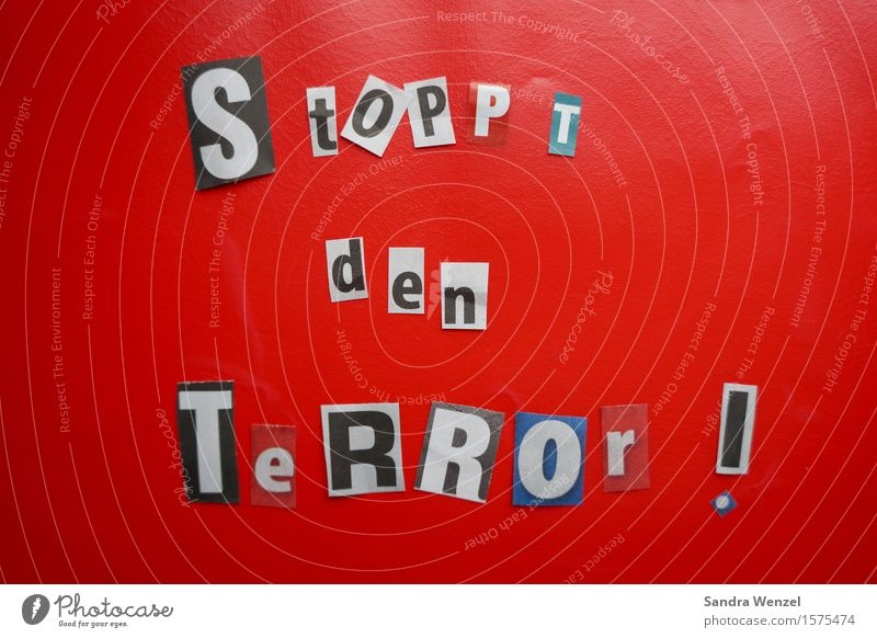 Stop the terror!!!!! Media Print media New Media Sign Characters Signage Warning sign Authentic Emotions Might Safety Protection Together Humanity Solidarity