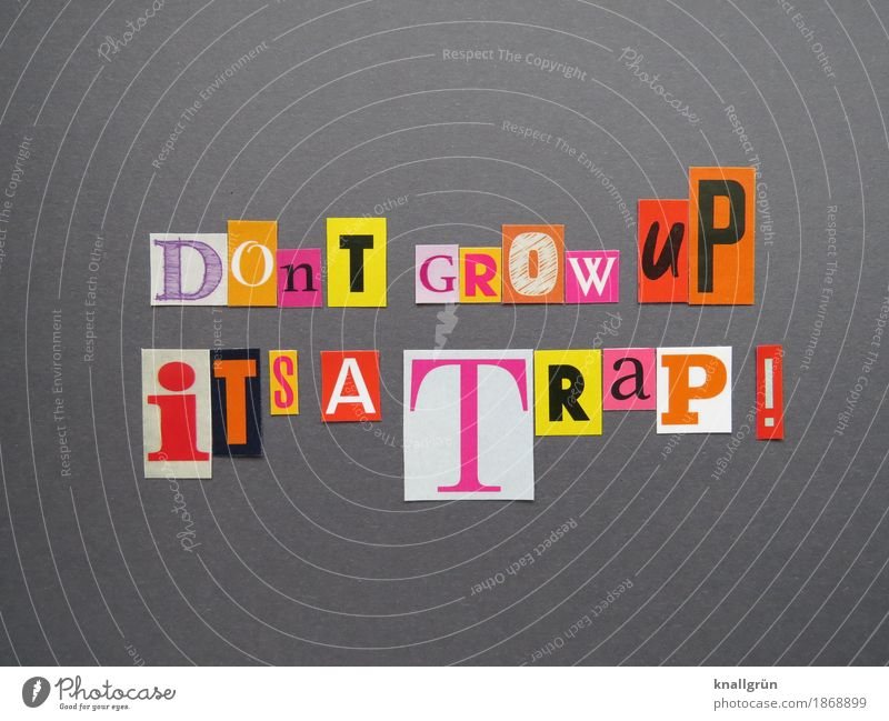 DOn'T GROW uP iT'S A TRaP ! Characters Signs and labeling Communicate Sharp-edged Multicoloured Emotions Moody Brave Acceptance Curiosity Senior citizen