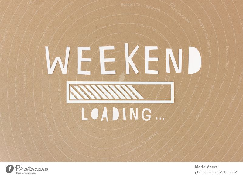 Happy weekend Joy Relaxation Feasts & Celebrations Sign Wait Exceptional Fantastic Happiness Funny Brown Anticipation Expectation Advancement