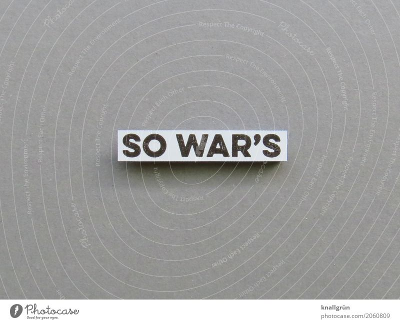 SO WAR'S Characters Signs and labeling Communicate Sharp-edged Gray Black White Emotions Experience Nostalgia Past Memory fact Thought Black & white photo