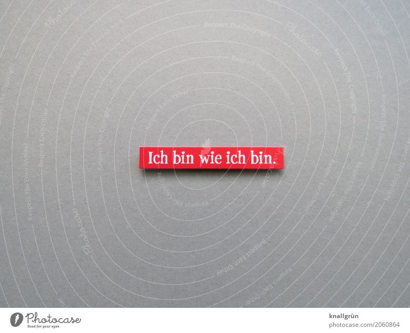 I am who I am. Characters Signage Warning sign Communicate Authentic Sharp-edged Uniqueness Original Gray Red White Emotions Contentment Self-confident