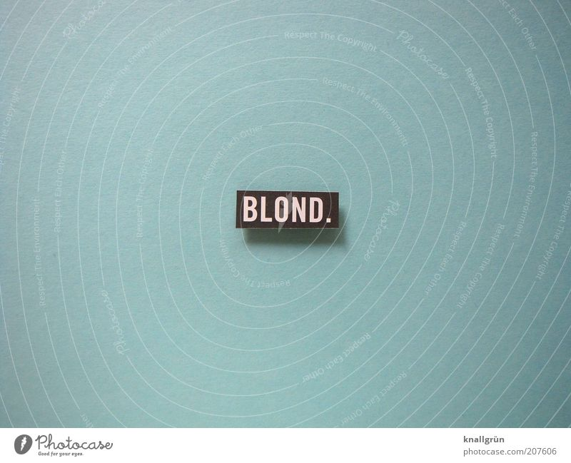 Beautiful White Blue Black Colour Blonde Signs and labeling Communicate Characters Authentic Copy Space left Signage Word Warning sign Hair colour
