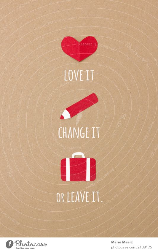 Love it, change it or leave it - collage with heart, pencil, suitcase Pen Heart Going Success Positive Red Virtuous Power Willpower Resolve Growth Change