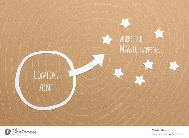 Out of the comfort zone Joy Career Success Study Growth Esthetic Simple Brash Curiosity Positive Rebellious Brown Power Willpower Brave Determination