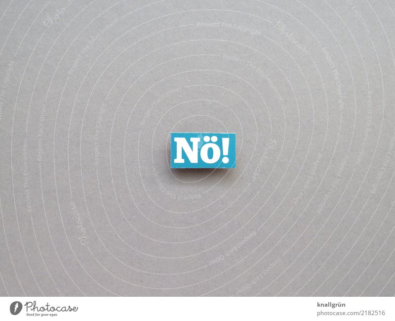 Nope! Characters Signs and labeling Communicate Sharp-edged Blue Gray White Emotions Self-confident Willpower Resolve no Cancelation Denial Colour photo
