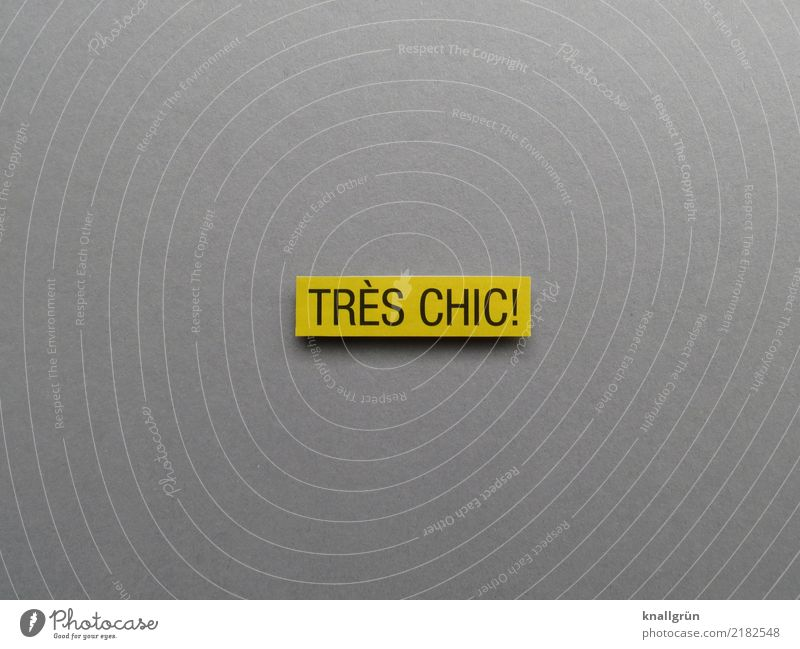 TRES CHIC! Characters Signs and labeling Communicate Sharp-edged Elegant Hip & trendy Beautiful Modern Yellow Gray Emotions Enthusiasm Esthetic Design Luxury