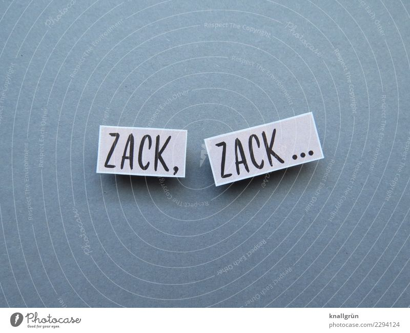ZACK, ZACK... Characters Signs and labeling Communicate Sharp-edged Gray Black Emotions Moody Power Might Brave Determination Indifferent Resolve Expectation
