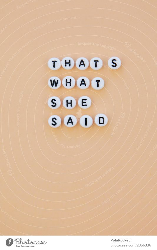 #AS# That's What She Said! Lifestyle Joy Esthetic Cool (slang) Typography Cream Figure of speech Letters (alphabet) Word Group English Colloquial speech Joke
