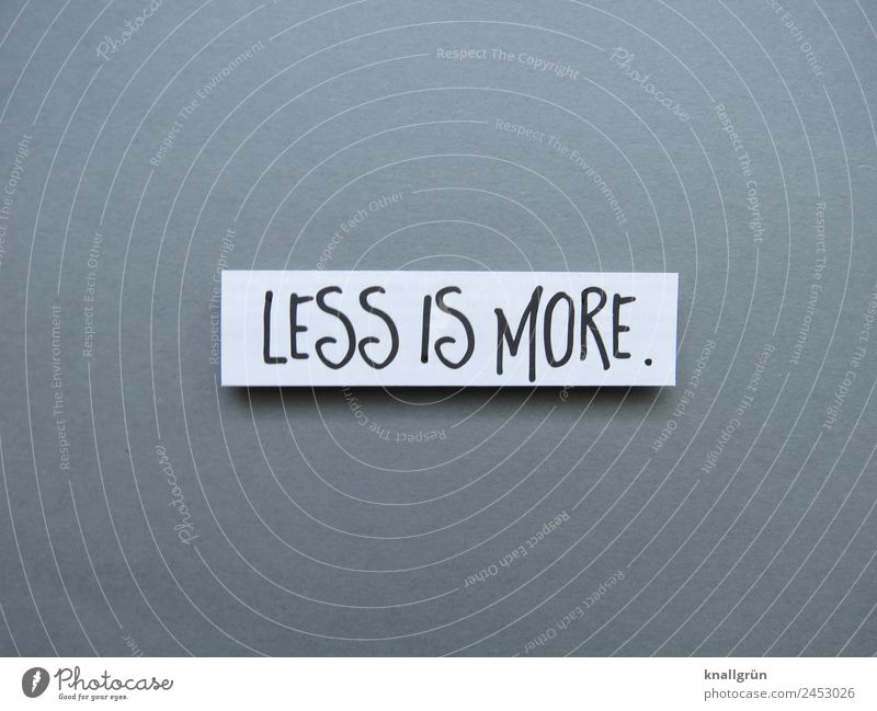 Less is more. less is more Minimalistic Simple Figure of speech oxymoron Letters (alphabet) Word leap Characters Neutral Background Typography Language Text