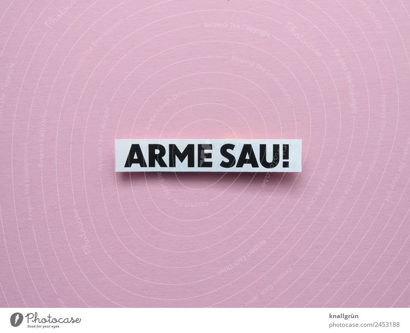 ARME SAU! Characters Signs and labeling Communicate Poverty Cliche Pink Black White Emotions Compassion Sadness Concern Disappointment Distress Aggravation