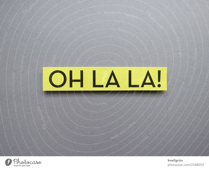 Oh là là! Oh la la Marvel Exclamation astonish Emotions French Expectation Moody Word leap Letters (alphabet) letter Characters Text Latin alphabet Language