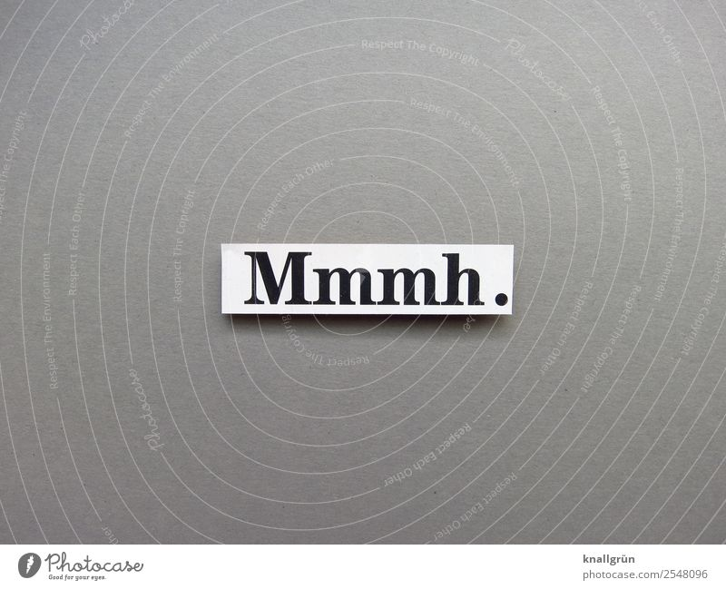 mmmh. Characters Signs and labeling Communicate Gray Black White Emotions fill sound embarrassing sound Delicious Meditative Doubt Colour photo Studio shot