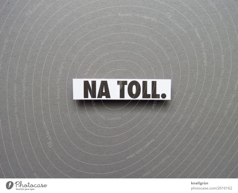 NA TOLL. Characters Signs and labeling Communicate Gray Black White Emotions Reluctance Disappointment Aggravation Grouchy Exasperated Irony Colour photo