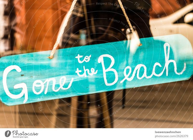 Gone to the Beach Shopping Relaxation Calm Vacation & Travel Tourism Summer Summer vacation Sun Ocean Signs and labeling To enjoy Maritime Wanderlust Closed