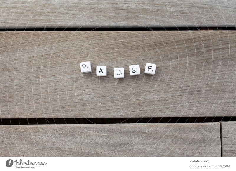 #AS# PAUSE Art Esthetic Break Lunch hour Letters (alphabet) Word Scrabble Wellness Relaxation Recreation area Wood Vacation & Travel Colour photo Subdued colour