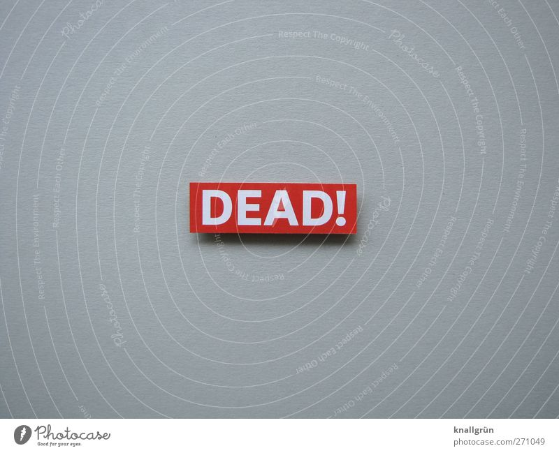 DEAD! Sign Characters Signs and labeling Communicate Threat Sharp-edged Gray Red White Emotions Moody Sadness Concern Grief Death Fear End Apocalyptic sentiment