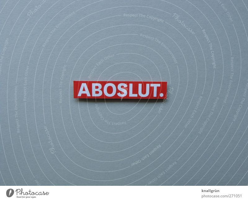 ABOSLUT. Sign Characters Signs and labeling Communicate Sharp-edged Gray Red White Emotions authoritarian entirely in principle Self-confident Absolute All Joy