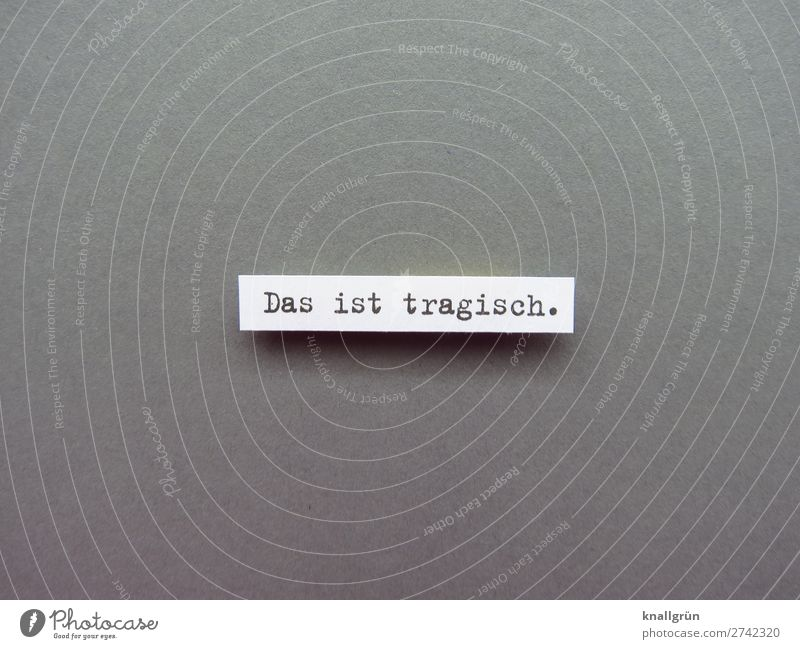 That's tragic. Tragic Distress Sadness Emotions Human being Concern bad Pain Grief Exhaustion Loneliness Disappointment Letters (alphabet) Word leap letter