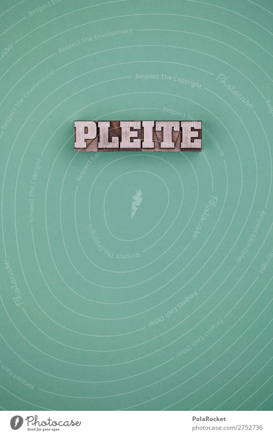 #A# PLEITE Art Esthetic Insolvency Jinx Adversity Fiasco Unlucky number Doomed Economy Capitalism Youth culture Letters (alphabet) Financial Industry