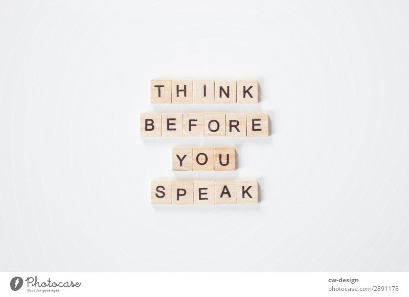 THINK BEFORE YOU SPEAK made of wood blocks Letters (alphabet) Signs and labeling Characters lettering White Communicate Word Text Copy Space Copy Space top