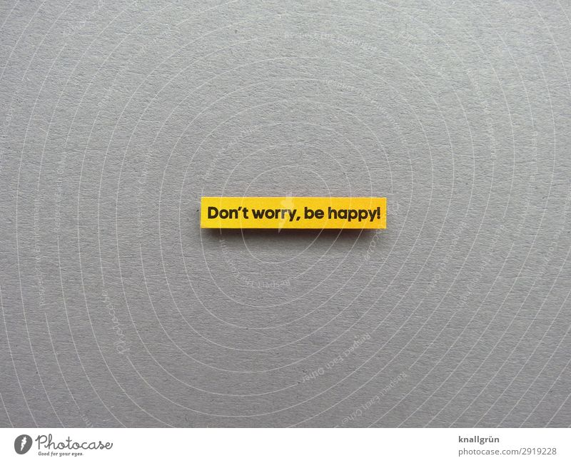 Don't worry, be happy! Good mood Emotions Happiness Joie de vivre (Vitality) Cool (slang) Laughter Joy Expectation Moody Letters (alphabet) Word leap letter