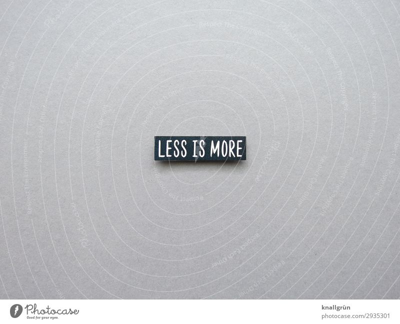 less is more Characters Signs and labeling Communicate Simple Sustainability Gray Black White Emotions Dedication Altruism Responsibility Attentive Modest