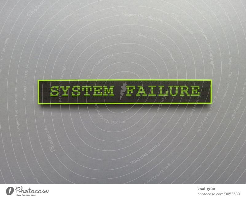 SYSTEM FAILURE Characters Signs and labeling Signage Warning sign Communicate Broken Gray Green Black Aggravation Frustration Performance Fiasco Network Safety