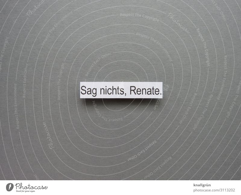 Don't say anything, Renate. Characters Signs and labeling Communicate Gray Black White Emotions Caution Self Control To be silent Resign Refrain Colour photo
