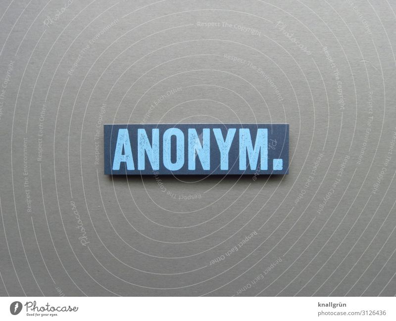 Anonymously. Characters Signs and labeling Communicate Blue Gray Emotions Loneliness Mysterious Society Cold Life Protection Unidentified Impersonal unnamed