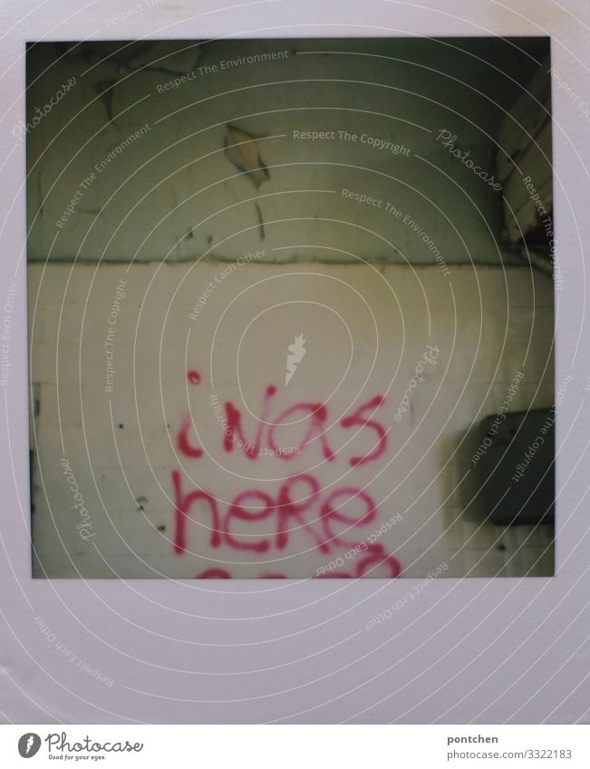 """""""I was here"""" Polaroid shows graffiti on wallflow in abandoned house House (Residential Structure) Industrial plant Factory Manmade structures Old Hideous Cold"""