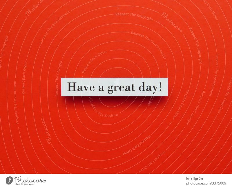 Have a great day! Communicate Emotions Characters Signs and labeling Friendliness English Language leap Word Letters (alphabet) Desire Studio shot Typography
