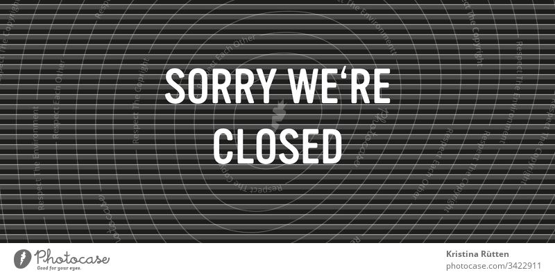 sorry we're closed are shut shop closing time weekend business hours shop hours office hours vacation holidays illness disease fatality quarantine abandoned