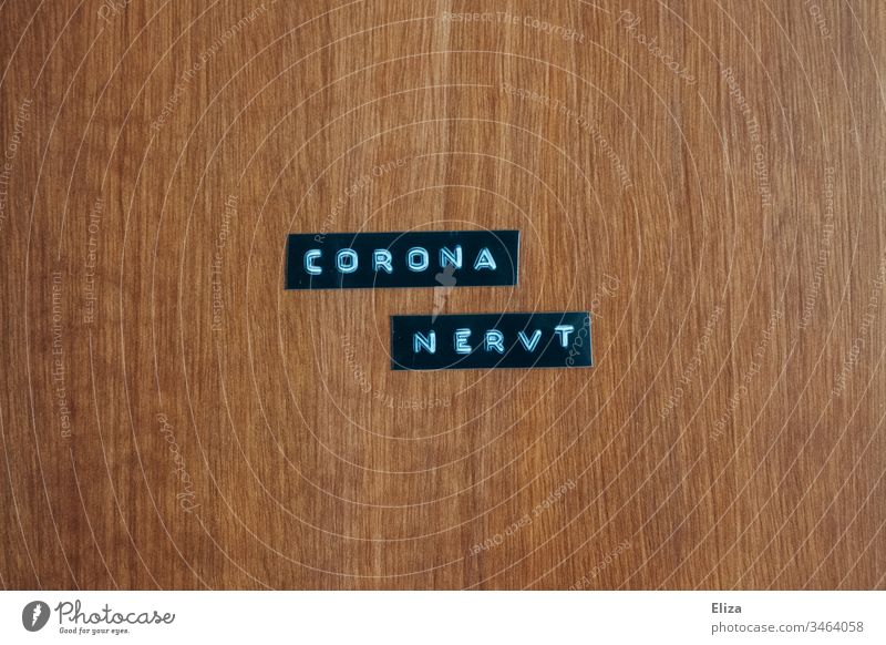 Labels on which Corona annoyingly is written corona covid-19 coronavirus Letters (alphabet) COVID authored words Text problems Crisis insulation Anger
