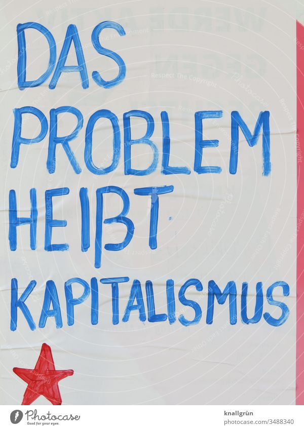 The problem is capitalism Capitalism Society Politics and state issue Form of government Human being Consumption Communicate communication Letters (alphabet)