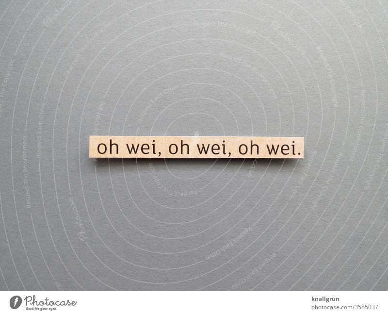 oh wei, oh wei, oh wei. Emotions Concern Distress Moody Whining Sadness Disappointment Lamentation Letters (alphabet) Word leap Text Typography Characters