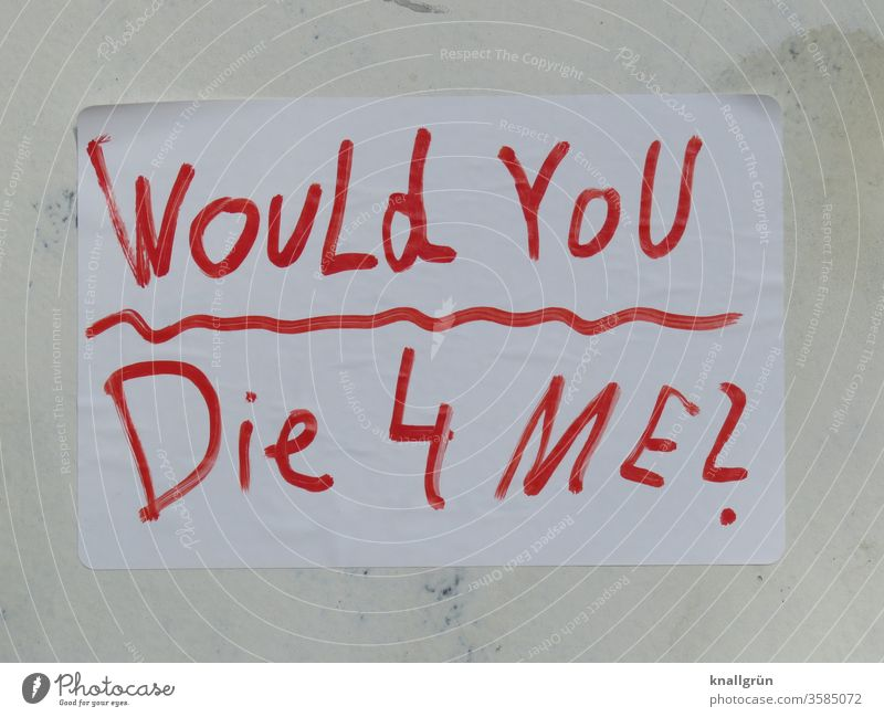 Would you die 4 me? Love Death Emotions Lovers Display of affection Loving relationship Relationship Infatuation Letters (alphabet) Word leap Romance Characters