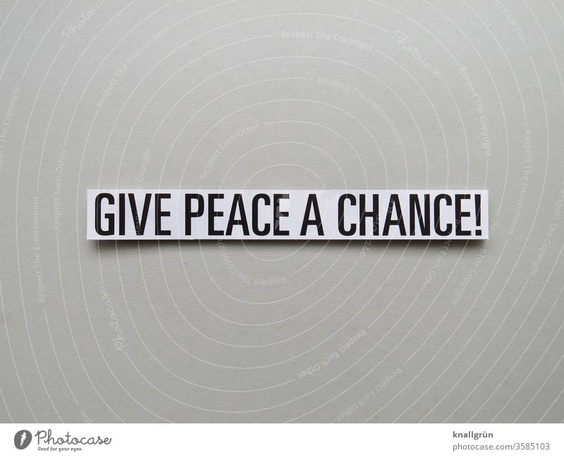 GIVE PEACE A CHANCE! Peace Chance Human being Life Peaceful Humanity Calm Letters (alphabet) Word leap Text Communication Typography Language Foreign language