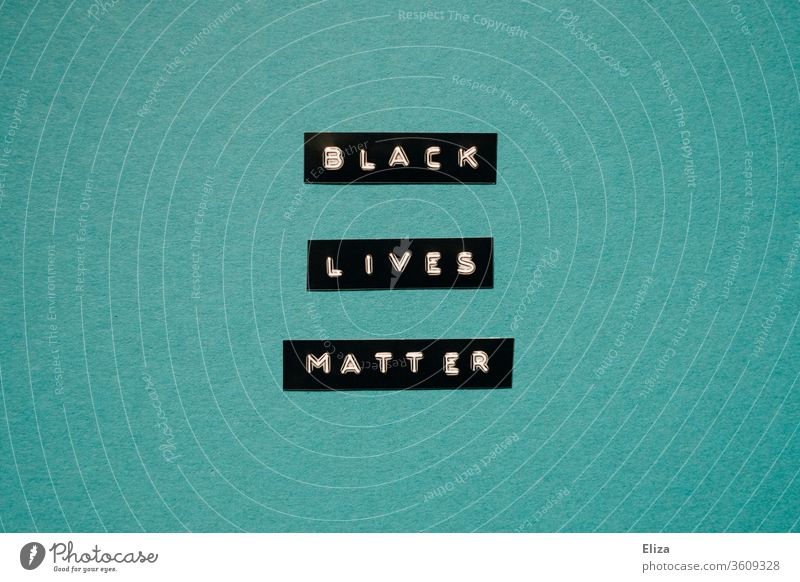 Black Lives Matter lettering on turquoise background Solidarity Politics and state Humanity Racism Demonstration Fairness Protest Characters politically Blue
