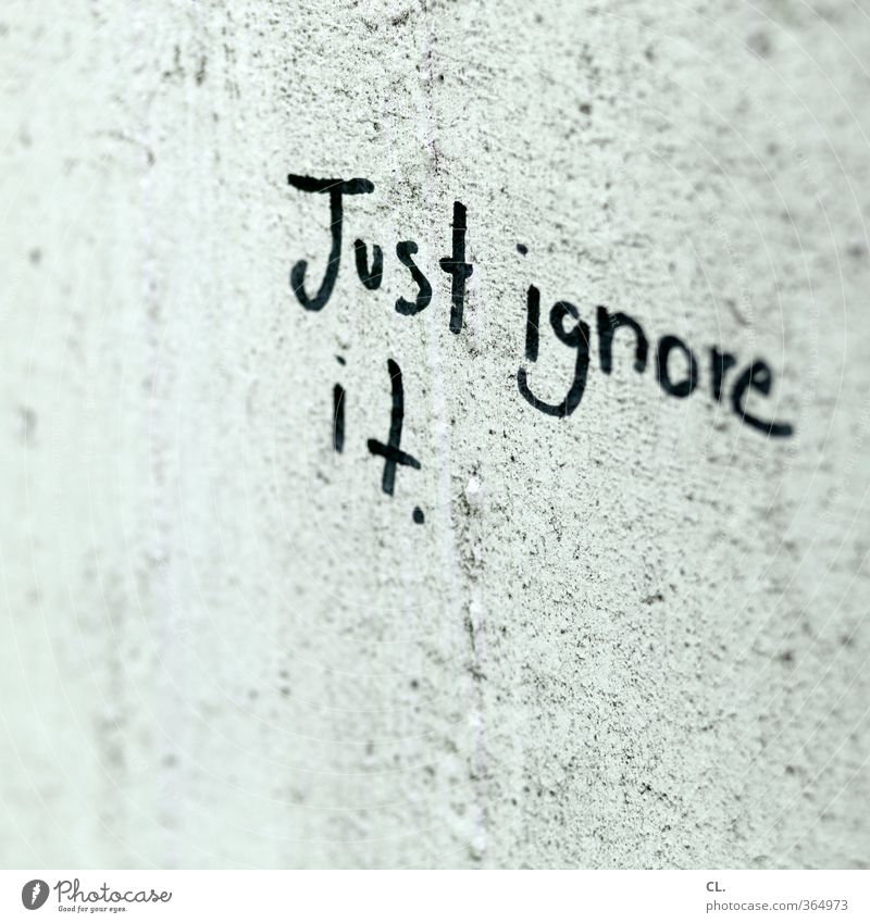 just ignore it Wall (barrier) Wall (building) Characters Gloomy Town Gray Secrecy Tolerant Wisdom Interest Boredom Pain Disappointment Loneliness Fear Stress