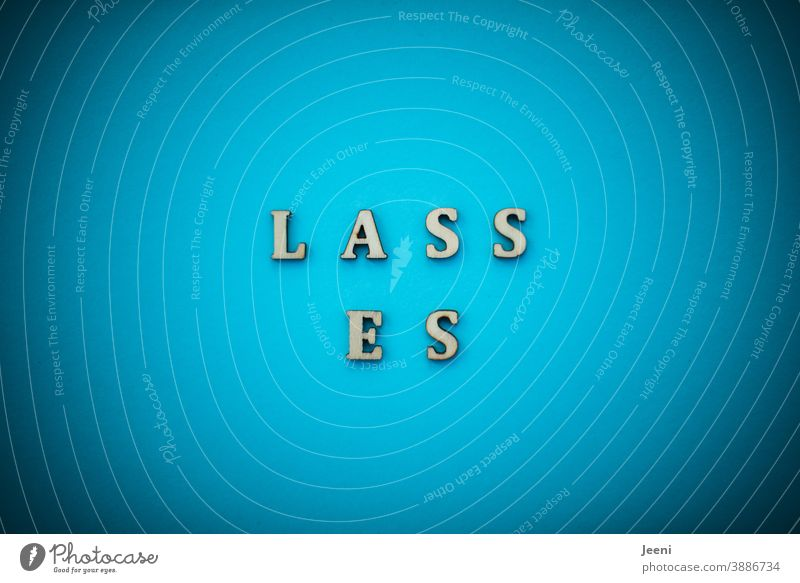 LASS ES | Text on a plain background in turquoise-blue leave it let it be I don't like this Help Seeking help Exasperated stressed stressed persons on one's own