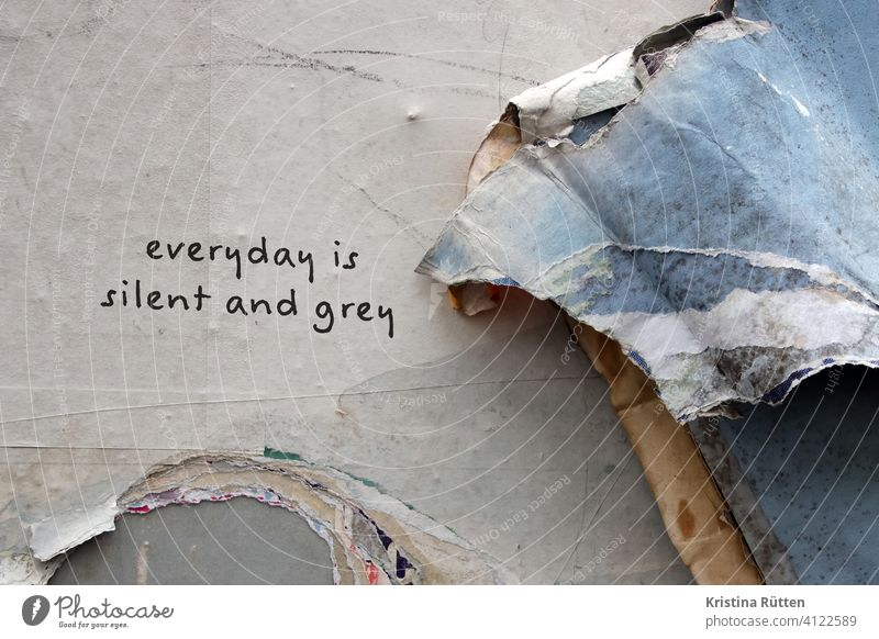 everyday is silent and grey graffiti Graffiti Day street art quiet Gray Dreary melancholically melancholy sensation Moody Song line text line lyrics Text words