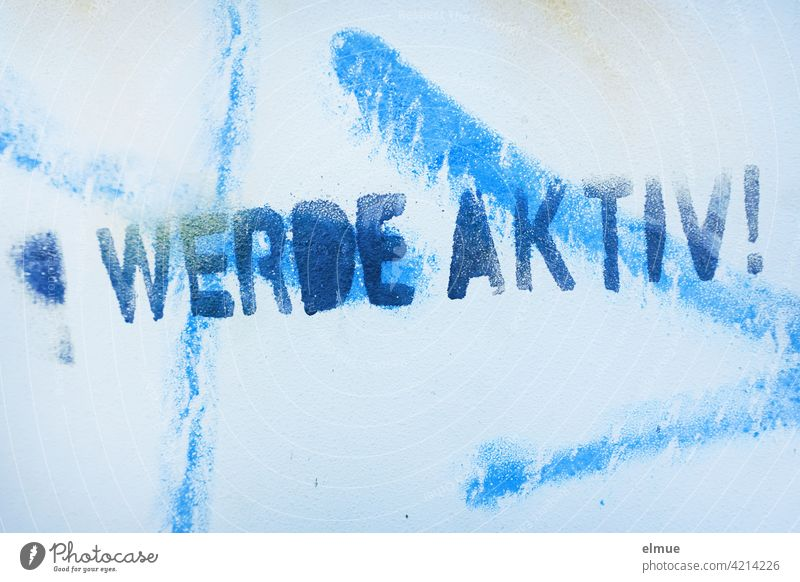 """"""" BECOME ACTIVE ! """" has someone sprayed in blue paint on the wall sprayed with light blue / be active / act spring into action trade Spray Blue Graffito"""