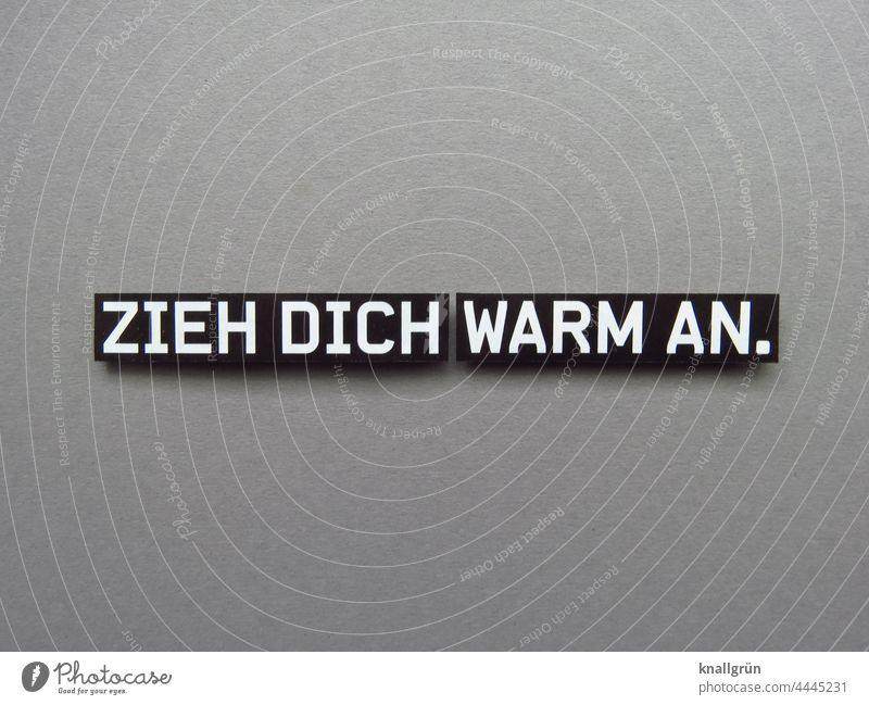 Dress warmly. chill Threaten Signage Fear Foresight Considerate tip Recommendation Dangerous Aggression Cold Winter Autumn Force Anger Hatred Animosity Revenge