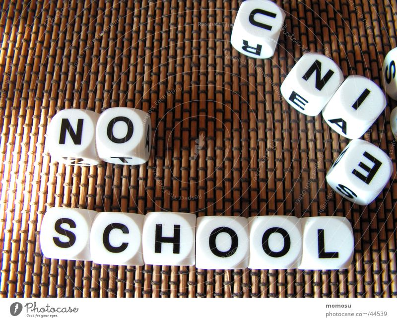 ...never go to school again. Playing Word Letters (alphabet) Leisure and hobbies School high school No Dice